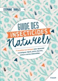 GUIDES DES INSECTICIDES NATURELS - 75 RECETTES NON TOXIQUES POUR REPOUSSER MOUSTIQUES, TIQUES, PUCES