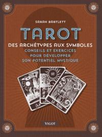 TAROT - DES ARCHETYPES AUX SYMBOLES CONSEILS ET EXERCICES POUR VOTRE POTENTIEL MYSTIQUE