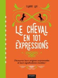 LE CHEVAL EN 101 EXPRESSIONS - DECOUVREZ LEURS ORIGINES SURPRENANTES ET LEURS SIGNIFICATIONS INSOLIT