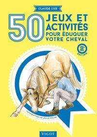50 JEUX ET ACTIVITES POUR EDUQUER VOTRE CHEVAL