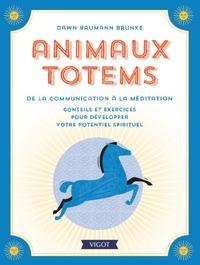 ANIMAUX TOTEMS DE LA COMMUNICATION A LA MEDITATION - CONSEILS ET EXERCICES POUR DEVELOPPER VOTRE POT