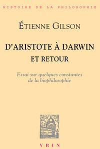 D ARISTOTE A DARWIN  ET RETOUR ESSAI SUR QUELQUES CONSTANTES DE LA BIO-PHILOSOPHIE