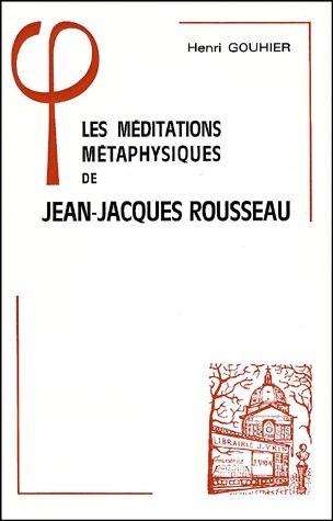 LES MEDITATIONS METAPHYSIQUES DE JEAN-JACQUES ROUSSEAU