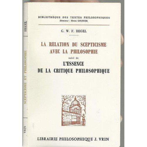 LA RELATION DU SCEPTICISME AVEC LA PHILOSOPHIE, SUIVIE DE  L'ESSENCE DE LA CRITIQUE PHILOSOPHIQUE