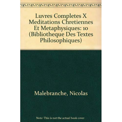 OEUVRES COMPLETES T X,  MEDITATIONS CHRETIENNES ET METAPHYSIQUES