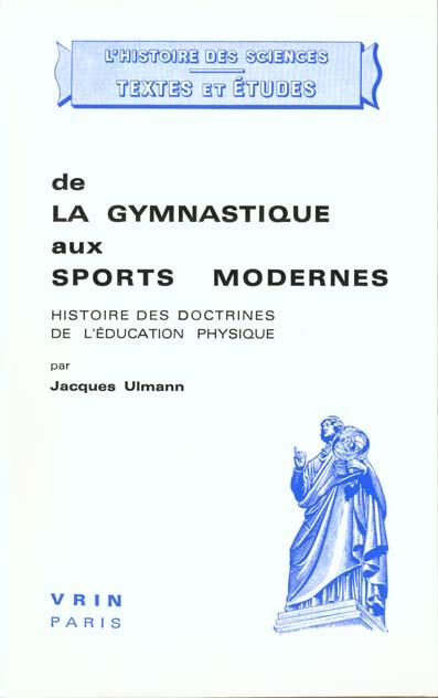 DE LA GYMNASTIQUE AUX SPORTS MODERNES HISTOIRE DES DOCTRINES DE L'EDUCATION PHYSIQUE