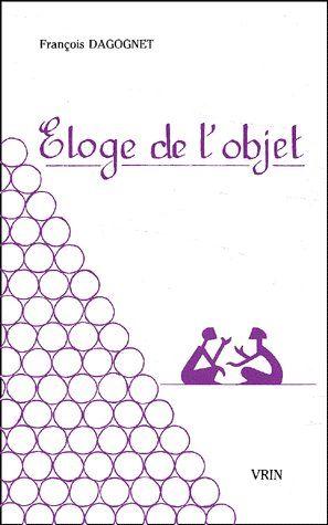 ELOGE DE L'OBJET POUR UNE PHILOSOPHIE DE LA MARCHANDISE