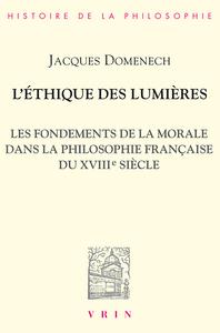 L'ETHIQUE DES LUMIERES LES FONDEMENTS DE LA MORALE DANS LA PHILOSOPHIE FRANCAISE DU XVIIIE SIECLE