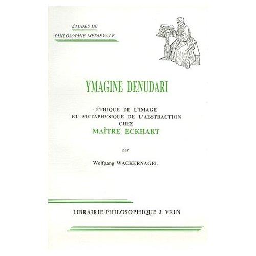 YMAGINE DENUDARI ETHIQUE DE L'IMAGE ET METAPHYSIQUE DE L'ABSTRACTION CHEZ MAITRE ECKHART