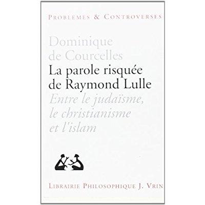 LA PAROLE RISQUEE DE RAYMOND LULLE ENTRE JUDAISME, CHRISTIANISME ET ISLAM