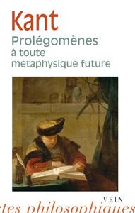 PROLEGOMENES A TOUTE METAPHYSIQUE FUTURE QUI POURRA SE PRESENTER COMME SCIENCE