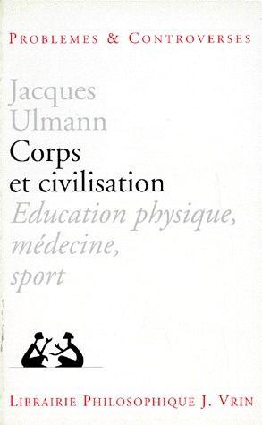 CORPS ET CIVILISATION EDUCATION PHYSIQUE, MEDECINE, SPORT
