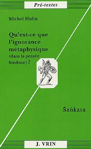 QU'EST-CE QUE L'IGNORANCE METAPHYSIQUE DANS LA PHILOSOPHIE HINDOUE? SANKARA