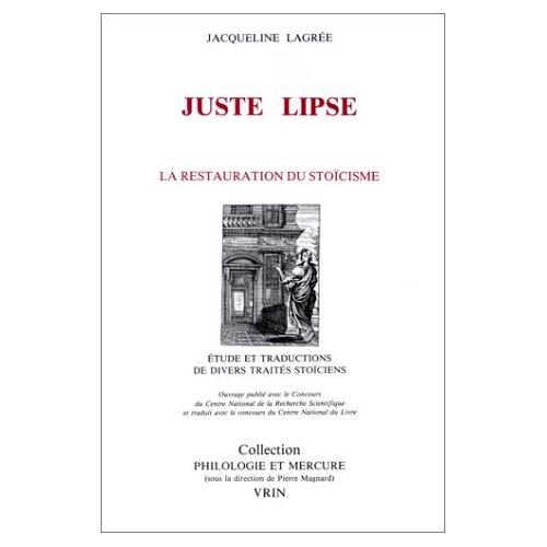 JUSTE LIPSE ET LA RESTAURATION DU STOICISME SUIVI DE TEXTES DE JUSTE LIPSE