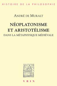 NEOPLATONISME ET ARISTOTELISME DANS LA METAPHYSIQUE MEDIEVALE ANALOGIE, CAUSALITE, PARTICIPATION
