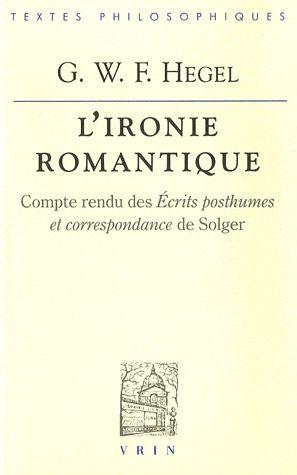 L'IRONIE ROMANTIQUE COMPTE RENDU DES  ECRITS POSTHUMES ET  CORRESPONDANCE DE SOLGER