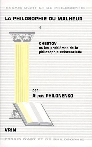 LA PHILOSOPHIE DU MALHEUR T 1,  CHESTOV ET LES PROBLEMES DE LA PHILOSOPHIE EXISTENTIELLE