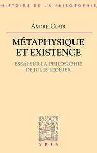 METAPHYSIQUE ET EXISTENCE ESSAI SUR LA PHILOSOPHIE DE JULES LEQUIER
