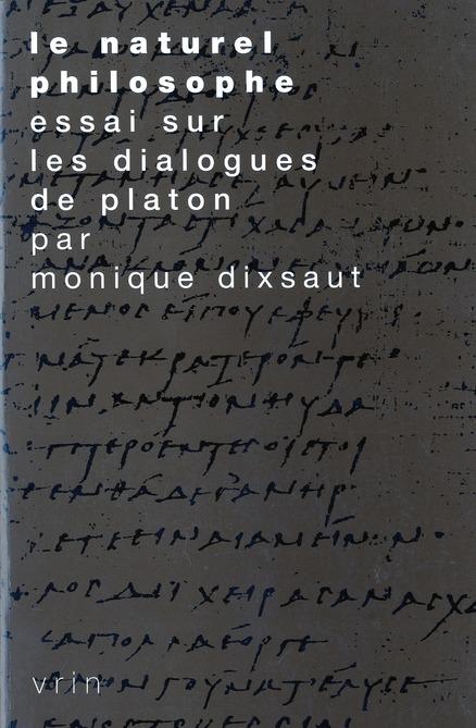 LE NATUREL PHILOSOPHE ESSAI SUR LES DIALOGUES DE PLATON