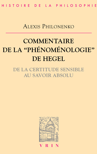 COMMENTAIRE DE LA PHENOMENOLOGIE DE L'ESPRIT  DE LA CERTITUDE SENSIBLE AU SAVOIR ABSOLU