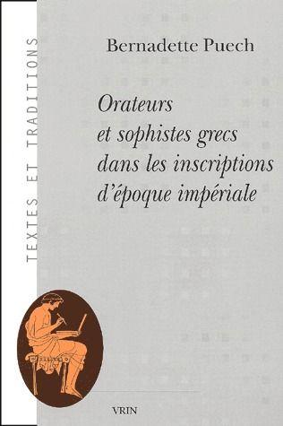 ORATEURS ET SOPHISTES GRECS DANS LES INSCRIPTIONS D'EPOQUE IMPERIALE