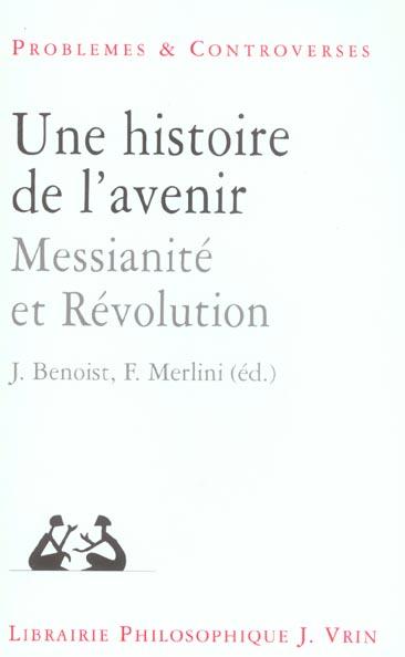 UNE HISTOIRE DE L AVENIR  MESSIANITE ET REVOLUTION