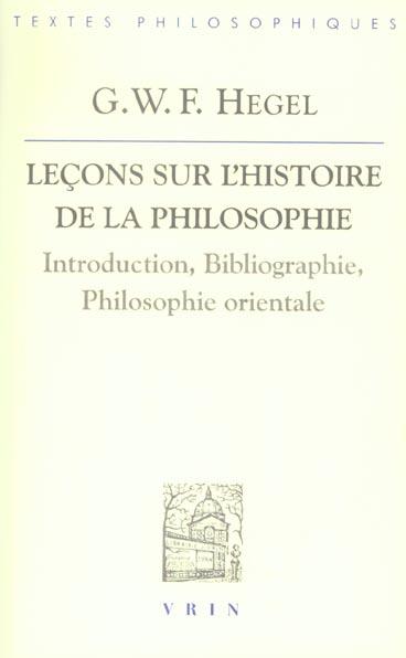 LECONS SUR L'HISTOIRE DE LA PHILOSOPHIE INTRODUCTION, BIBLIOGRAPHIE, PHILOSOPHIE ORIENTALE