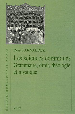 LES SCIENCES CORANIQUES GRAMMAIRE, DROIT, THEOLOGIE ET MYSTIQUE