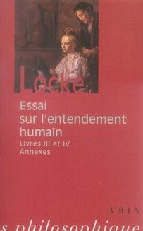 ESSAI PHILOSOPHIQUE CONCERNANT L'ENTENDEMENT HUMAIN (LIVRES III-IV ET TEXTES ANNEXES)