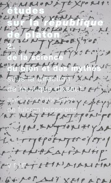 ETUDES SUR LA REPUBLIQUE DE PLATON 2 DE LA SCIENCE, DU BIEN ET DES MYTHES