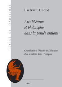 ARTS LIBERAUX ET PHILOSOPHIE DANS LA PENSEE ANTIQUE CONTRIBUTION A L HISTOIRE DE L EDUCATION