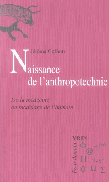 NAISSANCE DE L' ANTHROPOTECHNIE DE LA MEDECINE AU MODELAGE DE L' HUMAIN