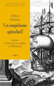 UN EMPIRISME SPECULATIF LECTURE DE PROCES ET REALITE DE WHITEHEAD
