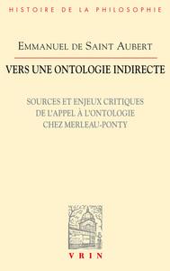 VERS UNE ONTOLOGIE INDIRECTE SOURCES ET ENJEUX CRITIQUES DE L APPEL A L ONTOLOGIE MERLEAU-PONTY