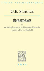 ENESIDEME OU SUR LES FONDEMENTS DE LA PHILOSOPHIE ELEMENTAIRE EXPOSEE A IENA PAR REINHOLD