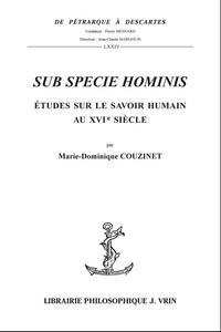 SUB SPECIE HOMINIS ETUDES SUR LE SAVOIR HUMAIN AU XVIE SIECLE