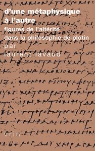 D UNE METAPHYSIQUE A L AUTRE FIGURES DE L ALTERITE DANS LA PHILOSOPHIE DE PLOTIN
