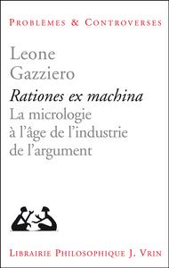 RATIONES EX MACHINA LA MICROLOGIE A L AGE DE L INDUSTRIE DE L ARGUMENT