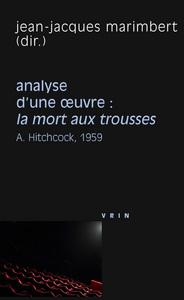 LA MORT AUX TROUSSES (A HITCHCOCK, 1959) ANALYSE D UNE OEUVRE