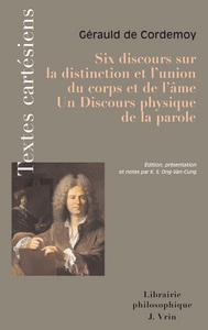 SIX DISCOURS SUR LA DISTINCTION ET L'UNION DU CORPS ET DE L'AME DISCOURS PHYSIQUE DE LA PAROLE