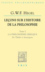 LECONS SUR L'HISTOIRE DE LA PHILOSOPHIE T I