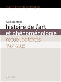 HISTOIRE DE L ART ET PHENOMENOLOGIE RECUEIL DE TEXTES 1984-2008