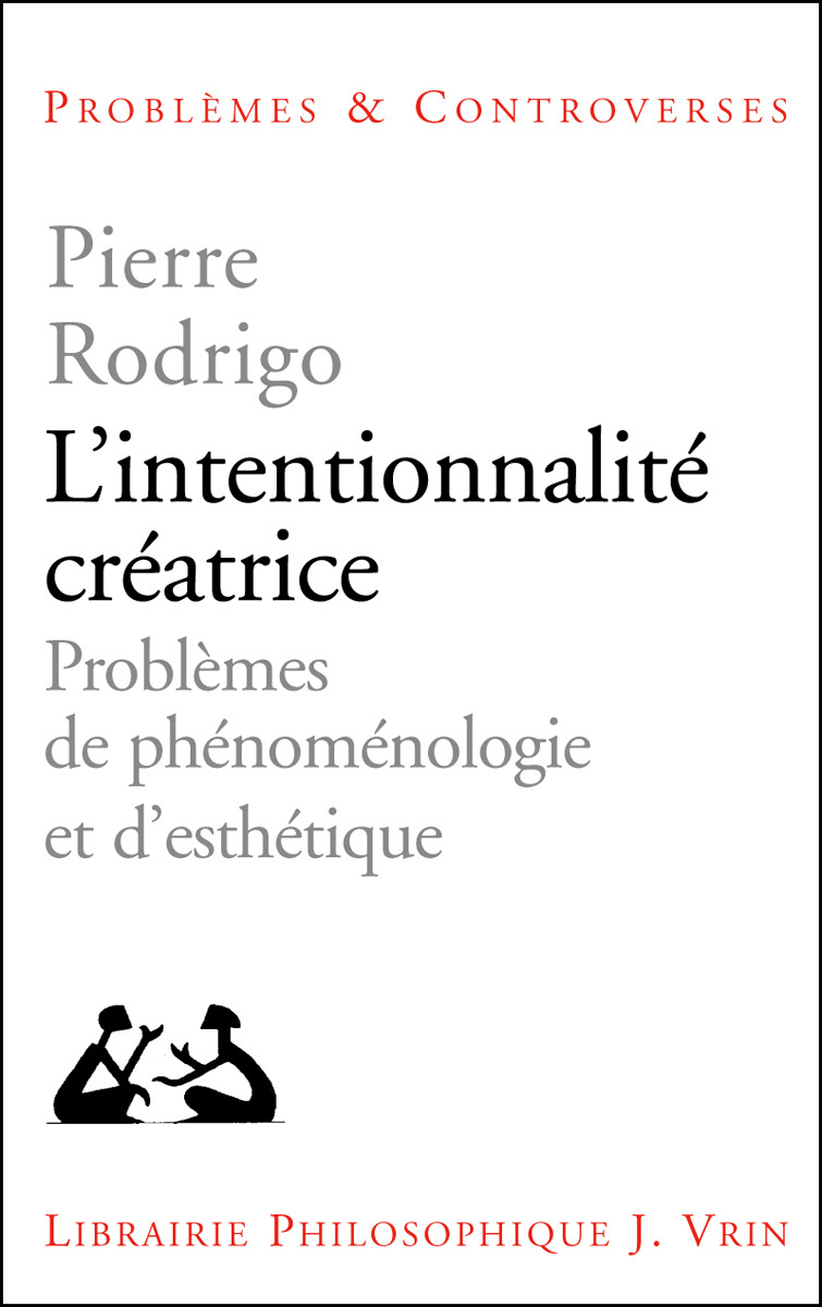 L INTENTIONNALITE CREATRICE PROBLEME DE PHENOMENOLOGIE ET D ESTHETIQUE