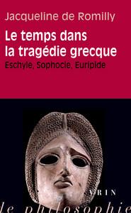 LE TEMPS DANS LA TRAGEDIE GRECQUE ESCHYLE, SOPHOCLE, EURIPIDE