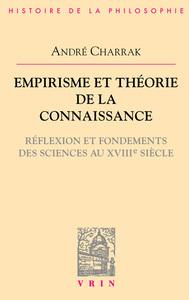 EMPIRISME ET THEORIE DE LA CONNAISSANCE REFLEXION ET FONDEMENTS DES SCIENCES AU XVIIIE SIECLE