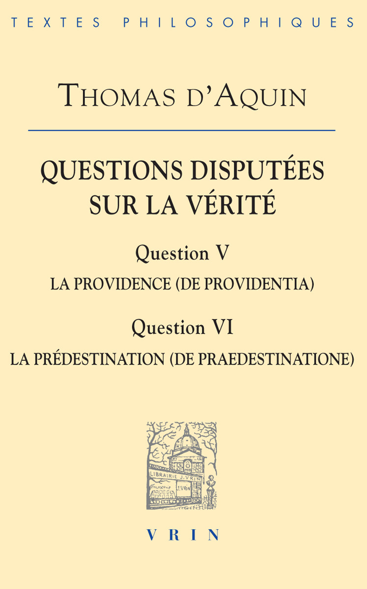 QUESTIONS DISPUTEES SUR LA VERITE QUESTION V,  LA PROVIDENCE QUESTION VI LA PREDESTINATION