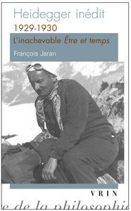 HEIDEGGER INEDIT 1929-1930, L INACHEVABLE ETRE ET TEMPS