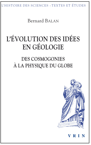 L EVOLUTION DES IDEES EN GEOLOGIE DES COSMOGONIES A LA PHYSIQUE DU GLOBE