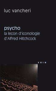 PSYCHO LA LECON D ICONOLOGIE D ALFRED HITCHCOCK