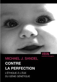CONTRE LA PERFECTION L ETHIQUE A L AGE DU GENIE GENETIQUE